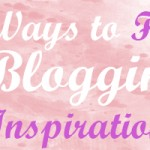 5 Tips When You are Needing Inspiration for Your Blog