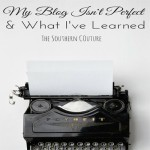 My Blog Isn't Perfect {& What I've Learned}