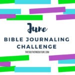 June Bible Journaling Challenge Plus FREE Printable